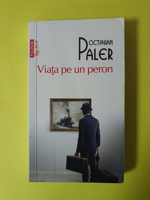 Octavian Paler - Viața pe un peron