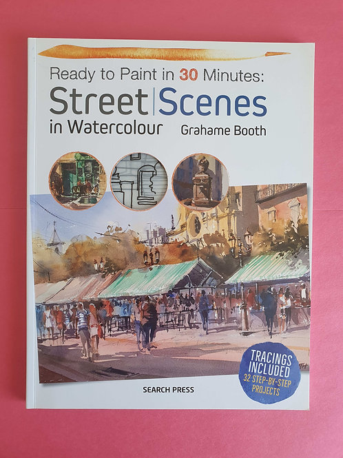 Grahame Booth - Ready to Paint in 30 Minutes: Street Scenes in Watercolour