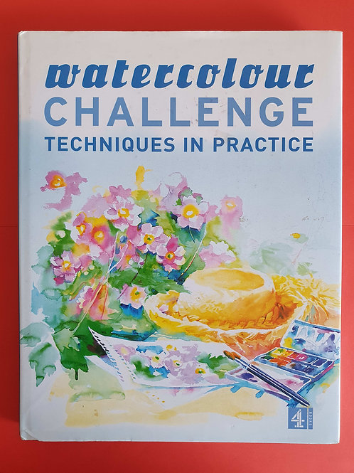 Watercolour Challenge: Techniques in Practice: The Complete Masterclass