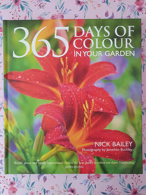 Nick Bailey - 365 Days of Colour In Your Garden