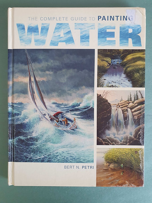 Bert N. Petri - The Complete Guide To Painting Water