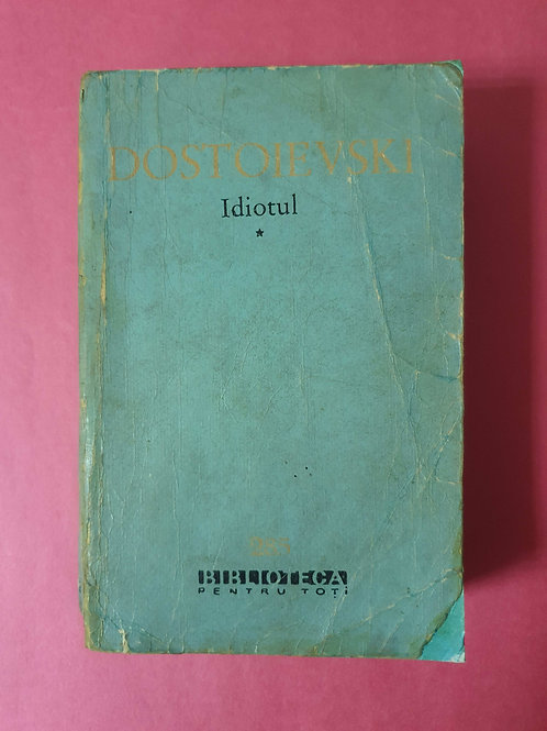 F.M. Dostoievski - Idiotul (vol. 1 și 2)