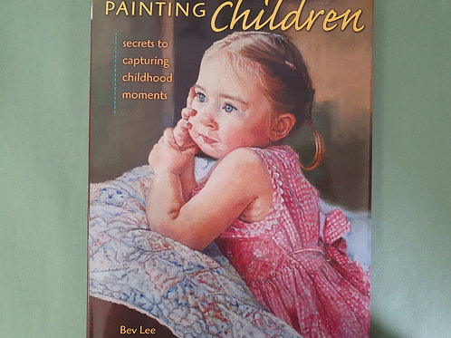 Bev Lee - Painting Children: Secrets To Capturing Childhood Moments