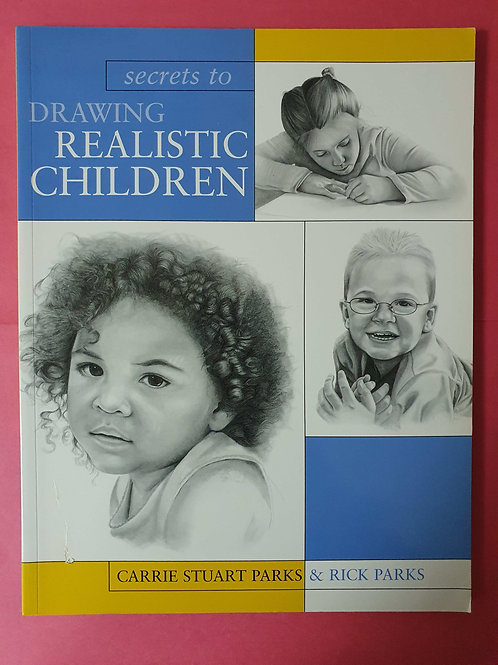 C.S. Parks, R. Parks - Secrets To Drawing Realistic Children