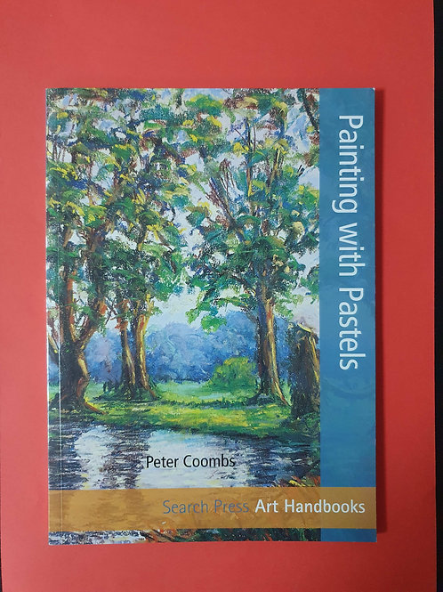 Peter Coombs - Art Handbooks: Painting with Pastels