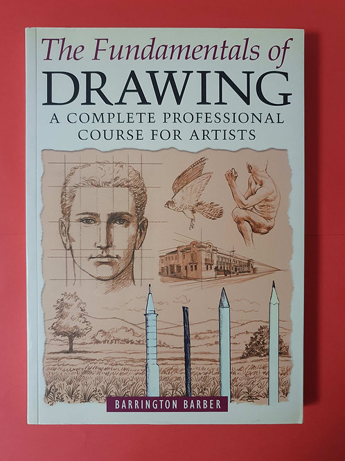 B. Barber - Fundamentals of Drawing : A Complete Professional Course for Artists