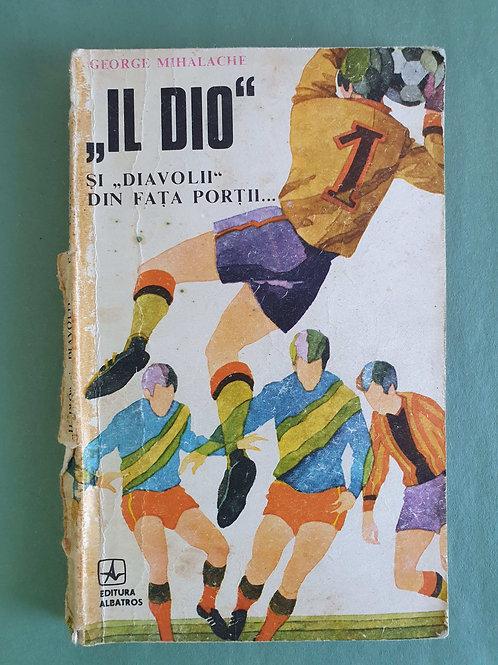 "George Mihalache - ""Il Dio"" și ""Diavolii"" din fața porții"