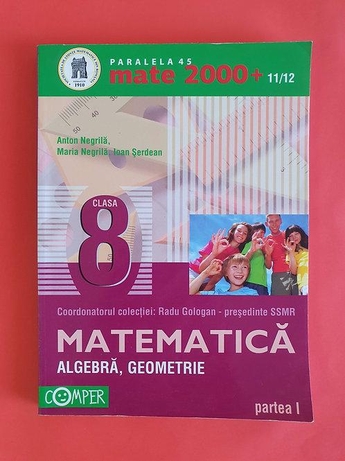 Mate 2000+ 11/12 - Matematică  Clasa a VIII-a - Algebră, Geometrie - partea I