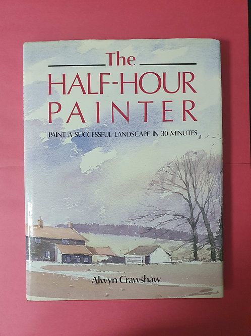 The Half-Hour Painter: Paint a Successful Landscape in 30 Minutes