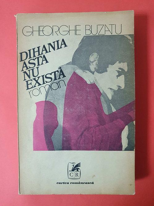 Gheorghe Buzatu - Dihania asta nu există