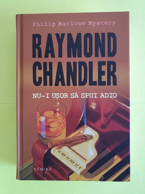 Raymond Chandler  - Nu-i ușor să spui adio