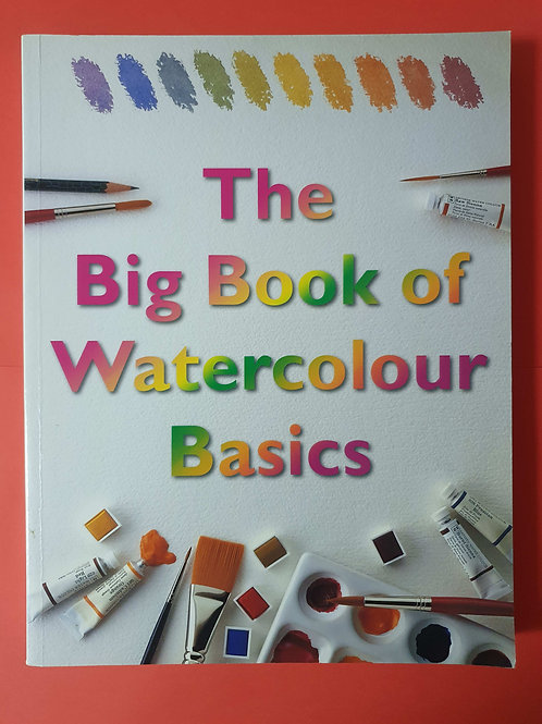 Big Book of Watercolour Basics: A Complete Guide