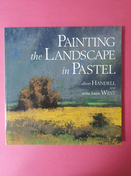 Albert Handell - Painting the Landscape in Pastel