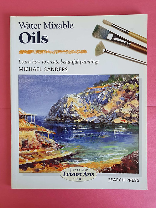 M. Sanders - Water Mixable Oils (Step-by-Step Leisure Arts)