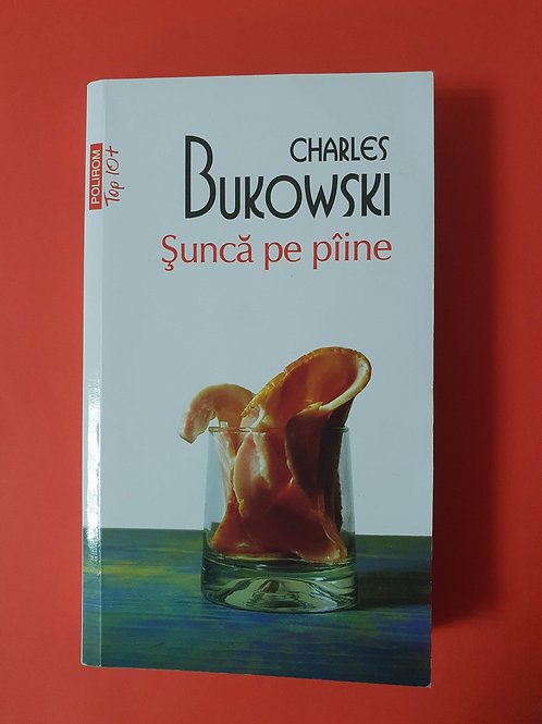 Charles Bukowski - Șuncă pe pâine