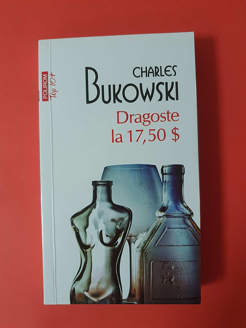 Charles Bukowski - Dragoste la 17,50$