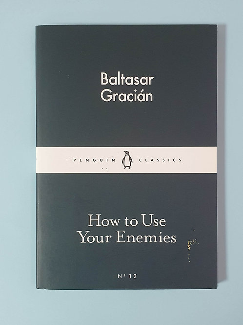 Baltasar Gracián - How to Use Your Enemies