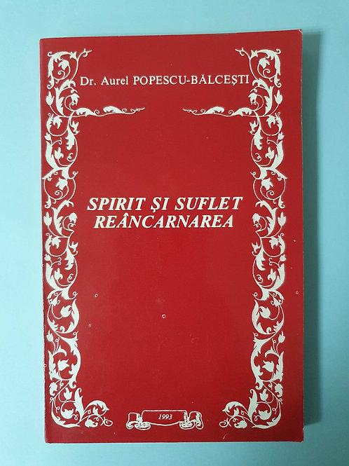 Dr. Aurel Popescu-Bălcești - Spirit și suflet, Reîncarnarea