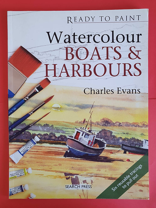 Charles Evans - Ready to Paint: Watercolour Boats & Harbours