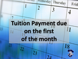 Next Tuition payment due on the 1st of the month