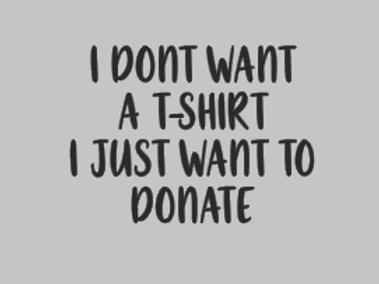 No Tee Thanks, Just donate