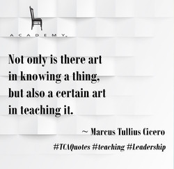 Not only is there art in knowing a thing, but also a certain art in teaching it