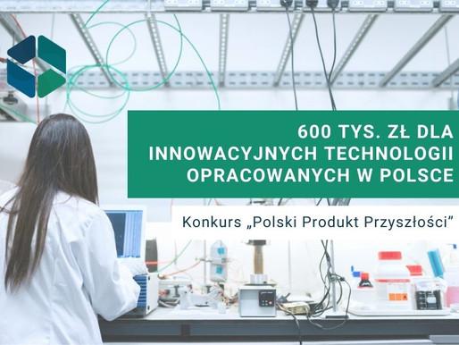 """""""Polski Produkt Przyszłości"""" - 600 tysięcy złotych dla innowacyjnych technologii"""