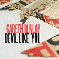 Gareth Dunlop - Devil Like You