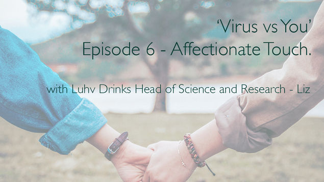 """Hey Luhv-ers💚🌱   Here's episode 6 of our mini series 'Virus vs You: what happens & how you can help your immune system win the fight' with Luhv Drinks Head of Science and Research - Dr Liz Thubron   Episode 6: Affectionate Touch  """"Let's talk about a lesser known impact of lockdown on our immune system: affectionate touch.  The lack of hugs, handholding, or any affectionate and supportive touches that put pressure on your outer skin not only affects your mental health but your physical health too, including your immune system.""""   If you haven't watched Episode 1,2,3,4 or 5 you can find them on our channel 📺   If you have any questions please get in touch.  #LuhvDrinks #Health #Touch"""