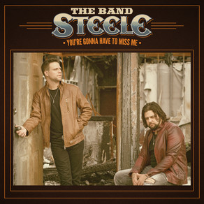 """COUNTRY RECORDING DUO, THE BAND STEELE, SET TO RELEASE NEW SINGLE """"YOU'RE GONNA HAVE TO MISS ME"""""""