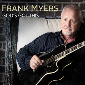 """AWARD-WINNING COUNTRY MUSIC SONGWRITER & PRODUCER FRANK MYERS RELEASES NEW SINGLE """"GOD'S GOT THIS"""""""