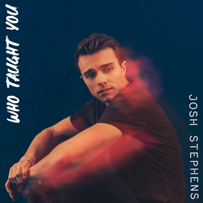"""POP/R&B SINGER &SONGWRITER JOSH STEPHENS NEARS 65,000 STREAMS WITH SOPHOMORE SINGLE """"WHO TAUGHT YOU"""""""