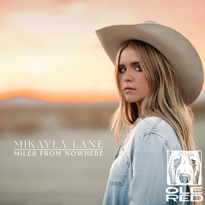 MIKAYLA LANE CELEBRATES EP RELEASE MILES FROM NOWHERE WITH LAUNCH OF OLE RED CIRCUIT TOUR