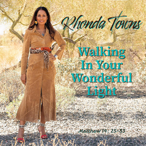"""RHONDA TOWNS RELEASES """"WALKING IN YOUR WONDERFUL LIGHT"""" OFFICIAL MUSIC VIDEO"""