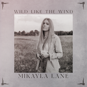 """BREAKOUT COUNTRY RECORDING STARLET MIKAYLA LANE SET TO RELEASE TELLTALE TUNE """"WILD LIKE THE WIND"""""""