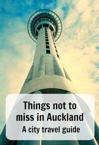 Things not to miss in Auckland a city travel guide