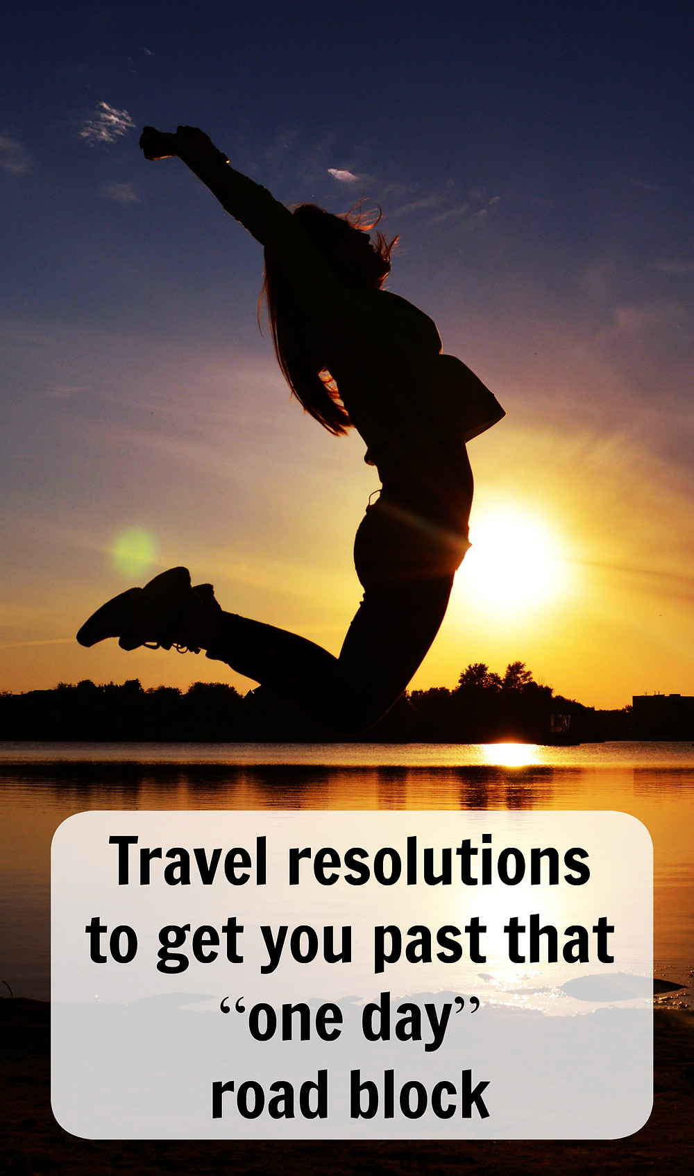 Travel resolutions to get you past that one day road block
