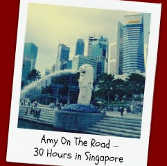Amy On The Road – 30 Hours in Singapore
