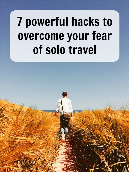 7 powerful hacks to overcome your fear of solo travel