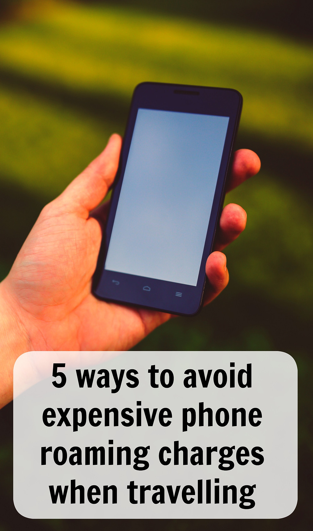 5 ways to avoid expensive roaming charges when travelling