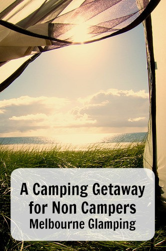 A camping getaway for non campers, melnourne glamping