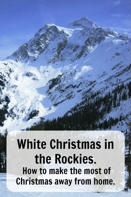 White Christmas in the Rockies how to make the most of Christmas away from home