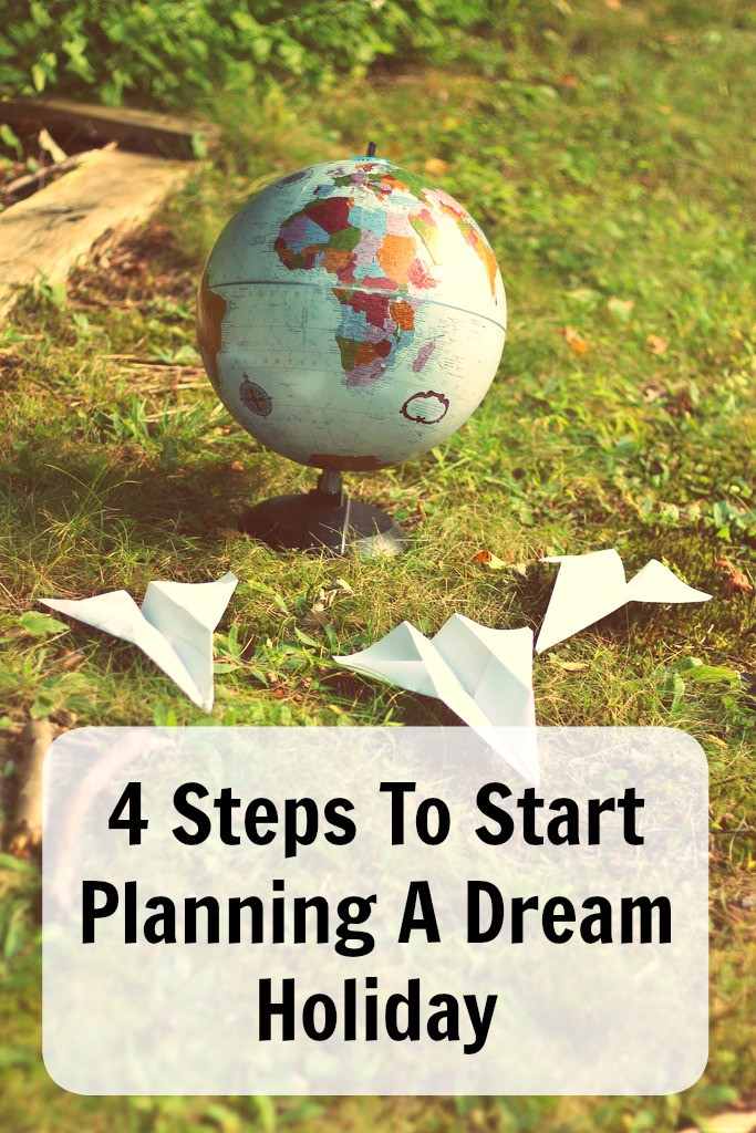 4 steps to start planning a dream holiday