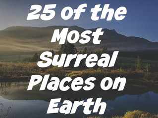 25 of the Most Surreal Places on Earth