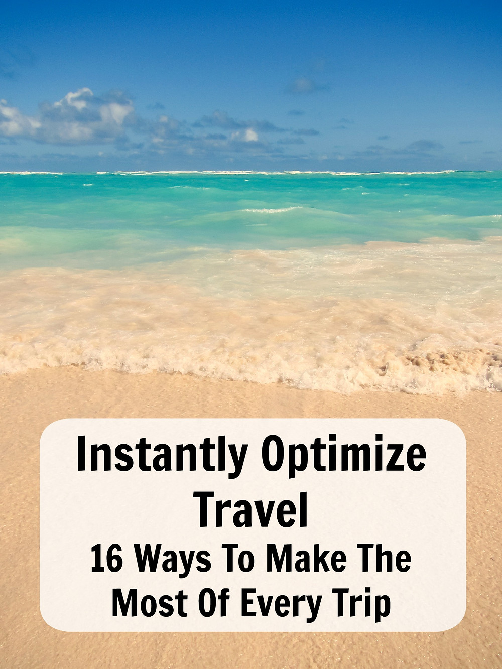 Instantly Optimize Travel 16 Ways To Make The Most Of Ever Trip