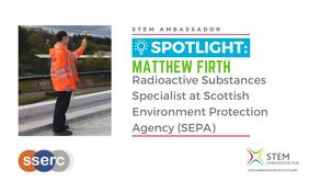 Spotlight: Matthew Firth, Radioactive Substances Specialist at SEPA