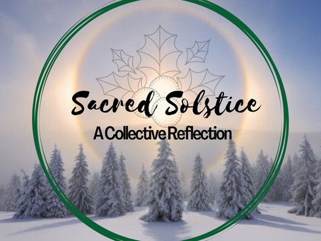 Sacred Solstice - A Collective Reflection