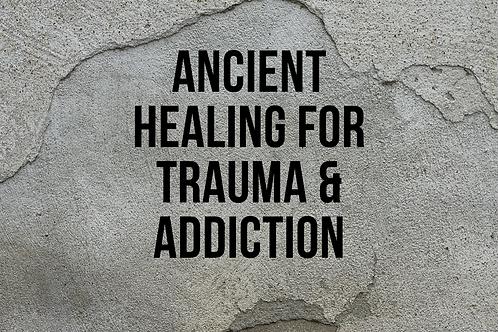 Ancient Healing for Trauma & Addiction