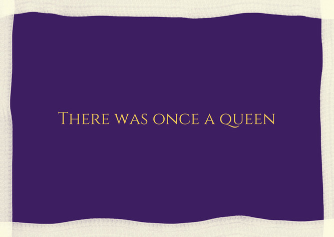 There was once a queen