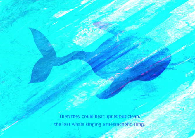 Then they could hear, quiet but clean, the lost whale singing a melancholic song.